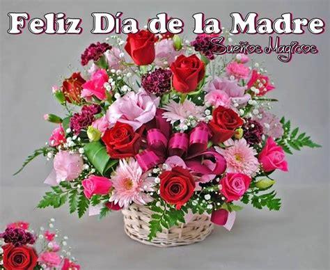 imagenes de feliz dia con flores 17 best images about feliz dia de las madres on pinterest