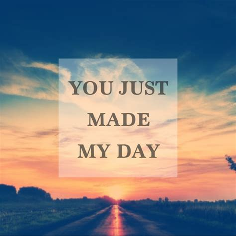 My Day by You Make My Day Quotes Quotesgram