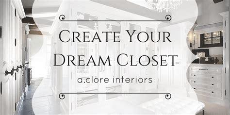 design your dream closet create your dream closet a clore interiors