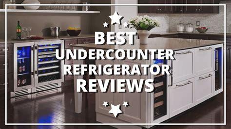 best under cabinet refrigerator best undercounter refrigerator reviews update 2017