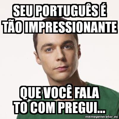 Em Meme - meme sheldon cooper seu portugu 202 s 233 t 227 o impressionante que voc 234 fala to com pregui 3457209