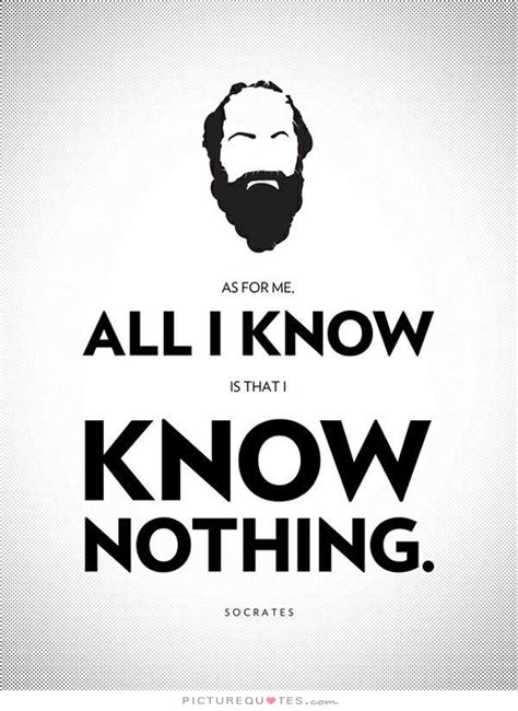 i know as for me all i know is that i know nothing