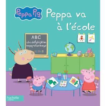 peppa va a la 8448833236 peppa pig peppa pig peppa va 224 l 233 cole collectif lucile ahrweiller broch 233 livre tous