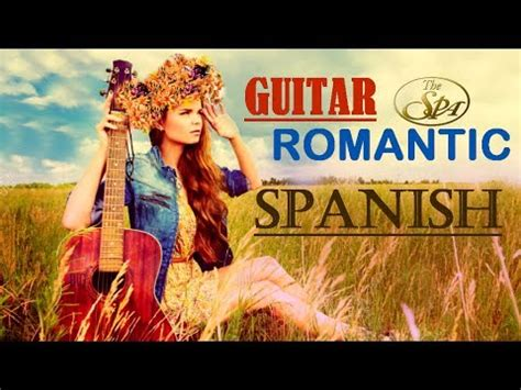 spanish ballads hispanic classics spanish guitar love songs latin relaxing romantic instrumental spa massage music background