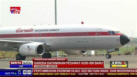 cara naik pesawat soekarno hatta pesawat baru garuda indonesia tiba di soekarno hatta