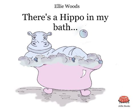 hippo in my bathtub there s a hippo in my bath by ellie woods children