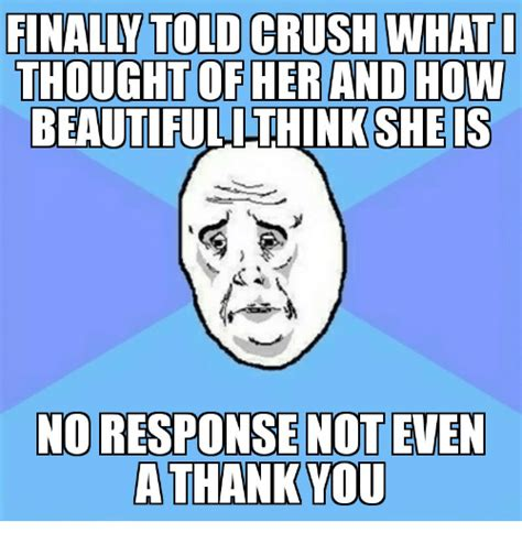 No Response Meme - finally told crush what thought of her and how