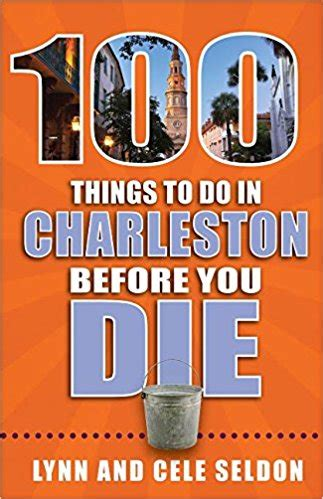 100 Things To Do In Charleston Before You Die Authors