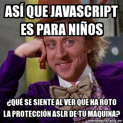 Meme Generator Javascript - meme willy wonka as 237 que javascript es para ni 209 os 191 qu 233