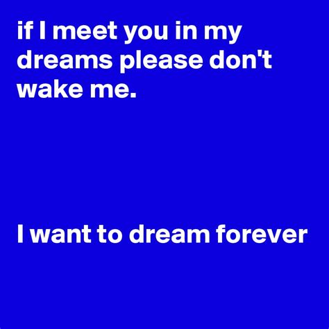 7 I Do Not Want To Meet by If I Meet You In My Dreams Don T Me I Want To