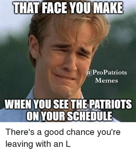 How To Make Good Memes - that face you make a pro patriots memes when you see the