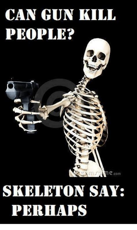 Skeleton Memes - can gun kill people com skeleton say perhaps guns meme on me me