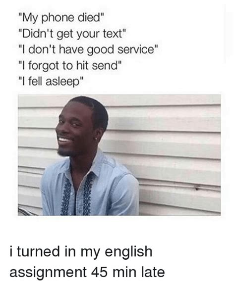 Phone Died Meme - my phone died didn t get your text i don t have good