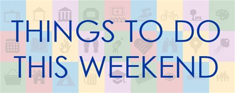 7 Things To Do On The Weekend by Things To Do This Weekend 7 14 7 16 Wqqk Fm