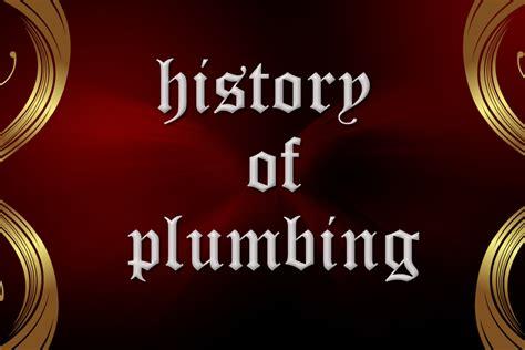 Plumbing History by The History Of Plumbing