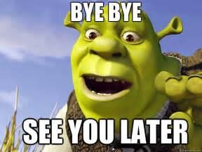 Shrek Memes - bye bye see you later shrek quickmeme
