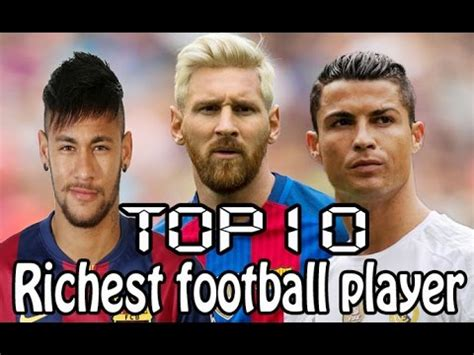 top 10 richest footballers top 10 richest football players in the world