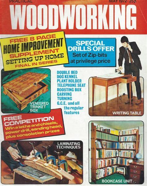 practical woodworking practical woodworking issues get woodworking