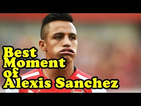 alexis sanchez best moments best moment of alexis sanchez youtube