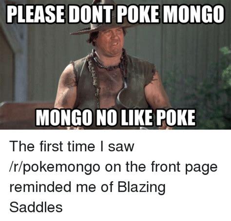 Blazing Saddles Meme - please dont poke mongo mongono like poke the first time i