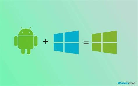 for android windows report windows 10 and microsoft news how to