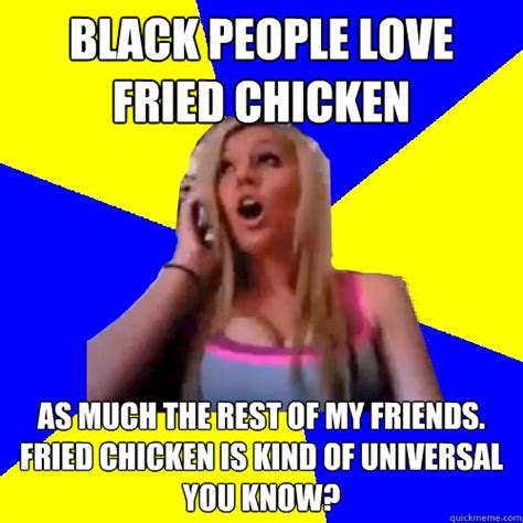 Fried Chicken Meme - black people love fried chicken as much the rest of my