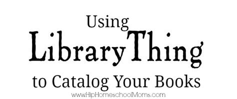 Library Thing by Using Librarything To Catalog Your Books Hip Homeschool