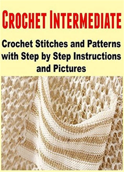 intermediate crochet books crochet intermediate crochet stitches and patterns with
