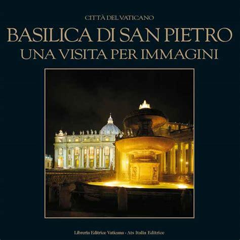 libro the vatican all the basilica di san pietro citt 224 del vaticano una visita per immagini libro vaticanum com