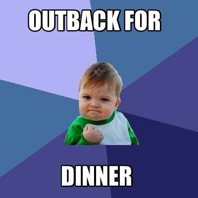 Meme With - meme creator outback for dinner meme generator at