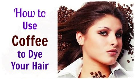 how to dye hair how to use coffee to dye your hair and improve your hair health