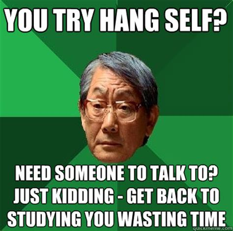 Just Kidding Meme - you try hang self need someone to talk to just kidding