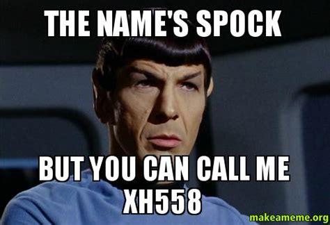 Call Me Meme - the name s spock but you can call me xh558 make a meme