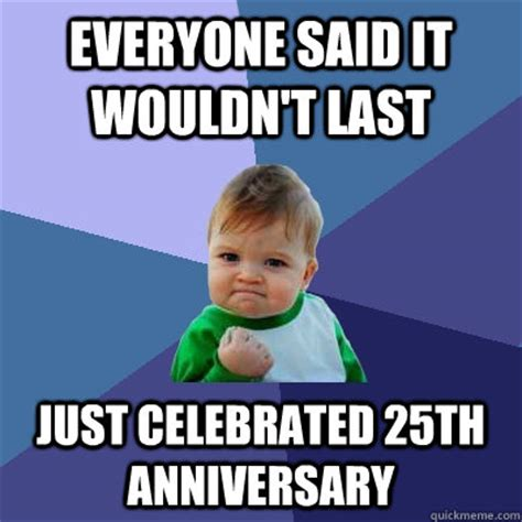 Anniversary Meme - everyone said it wouldn t last just celebrated 25th