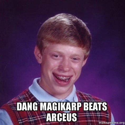 Dang Meme - dang magikarp beats arceus bad luck brian make a meme