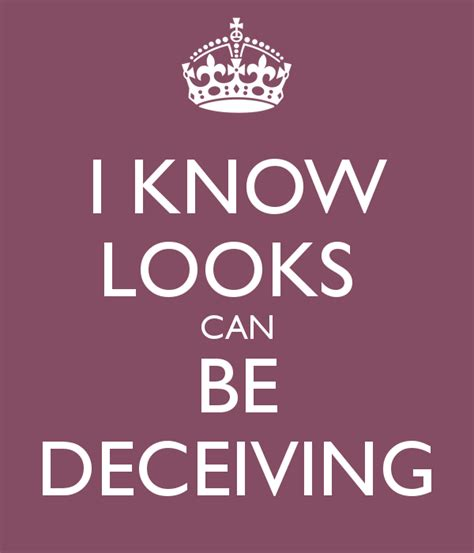 Looks Can Be Deceiving by Looks Can Be Deceiving Quotes Quotesgram
