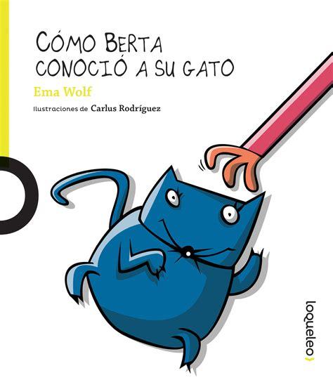 libro berta tiene un gatito c 243 mo berta conoci 243 a su gato