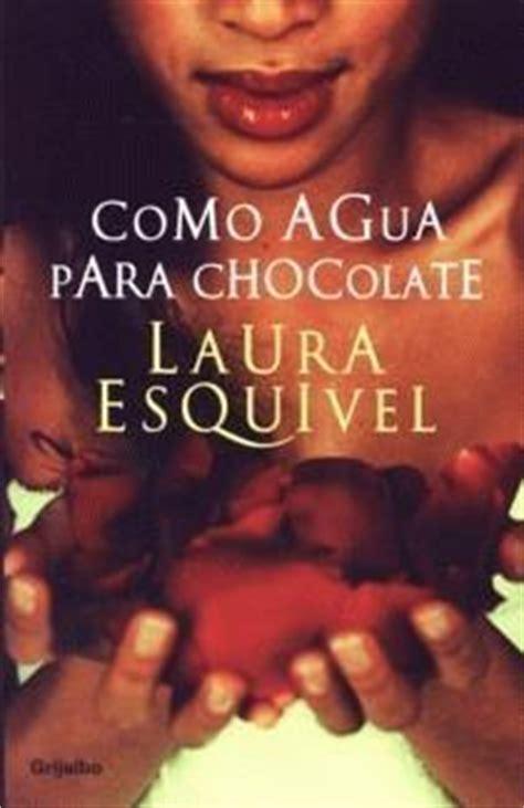porque leer el libro como agua para chocolate rese 241 a como agua para chocolate de laura esquivel hojeando mundos