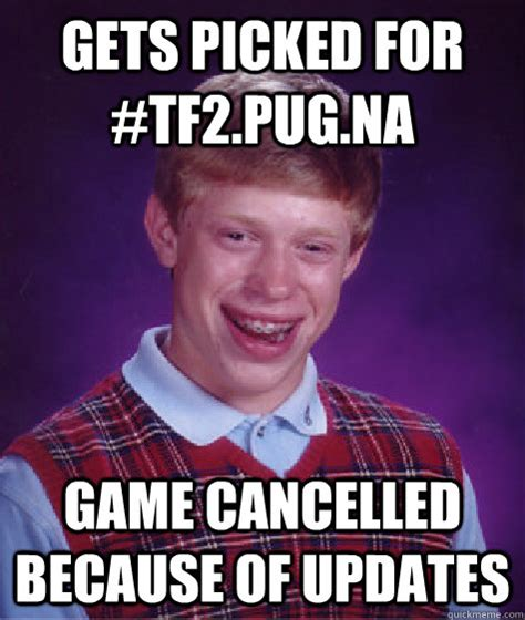 tf2 pug na bad luck brian memes quickmeme