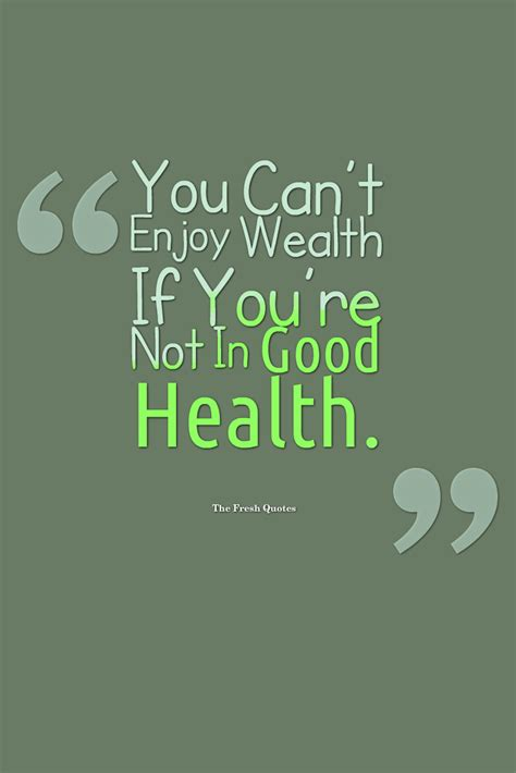 Health Quotes Health Quotes Slogans You Can T Enjoy Wealth If You Re