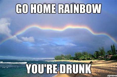 You Re Drunk Meme - meme alert go home you re drunk comediva