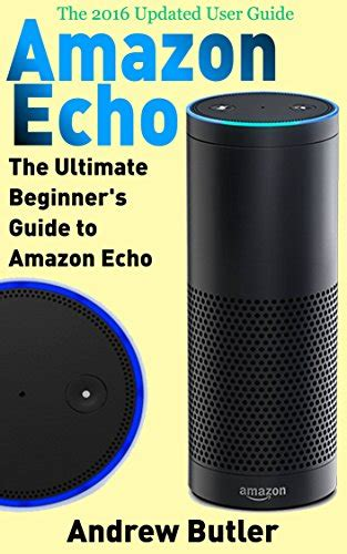 echo the ultimate 2017 updated echo user guide echo second generation echo echo plus echo spot echo dot echo tap echo echo dot app volume 2 books echo the ultimate beginner s guide to echo