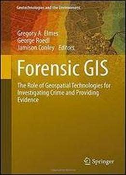 forensic gis: the role of geospatial technologies for