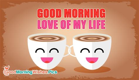 images of love with good morning good morning love of my life goodmorningwishes pics