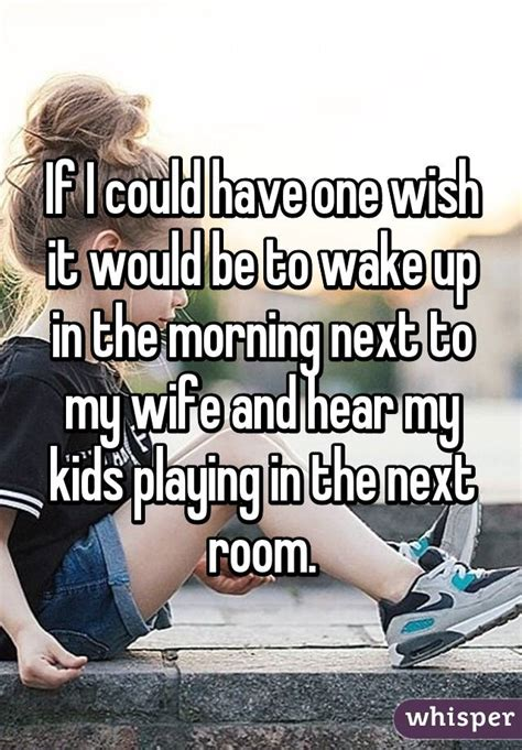 my in the next room if i could one wish it would be to up in the morning next to my and hear my