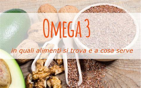 omega 3 in quali alimenti omega 3 a cosa servono e quali sono gli alimenti che ne
