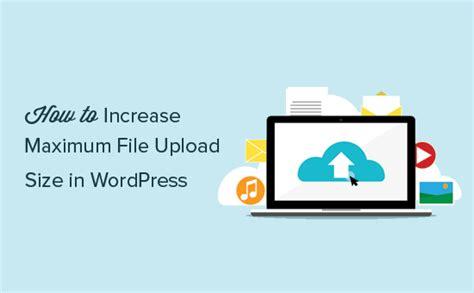 wordpress tutorial upload file how to increase the maximum file upload size in wordpress