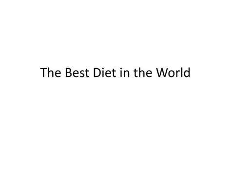 Ppt The Best Diet In The World Powerpoint Presentation Best Ppts In The World