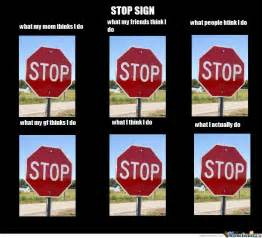 Sign Memes - being a stop sign by theguyunderyourbed meme center