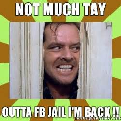 Jail Meme - not much tay outta fb jail i m back jack nicholson in